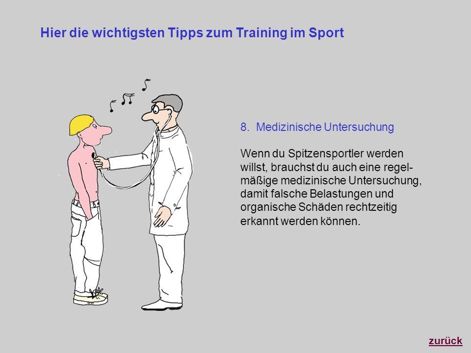 Hier die wichtigsten Tipps zum Training im Sport 8. Medizinische Untersuchung Wenn du Spitzensportler werden willst, brauchst du auch eine regel- mäßi