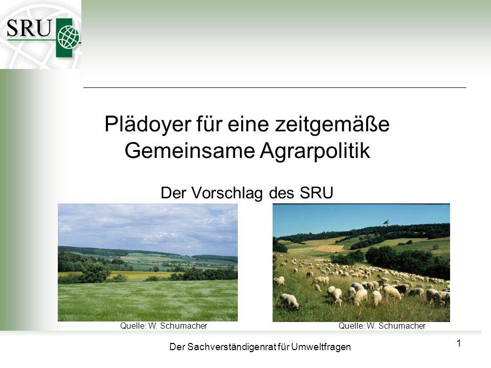 Der Sachverständigenrat für Umweltfragen Plädoyer für eine zeitgemäße Gemeinsame Agrarpolitik Der Vorschlag des SRU 1 Quelle: W. Schumacher