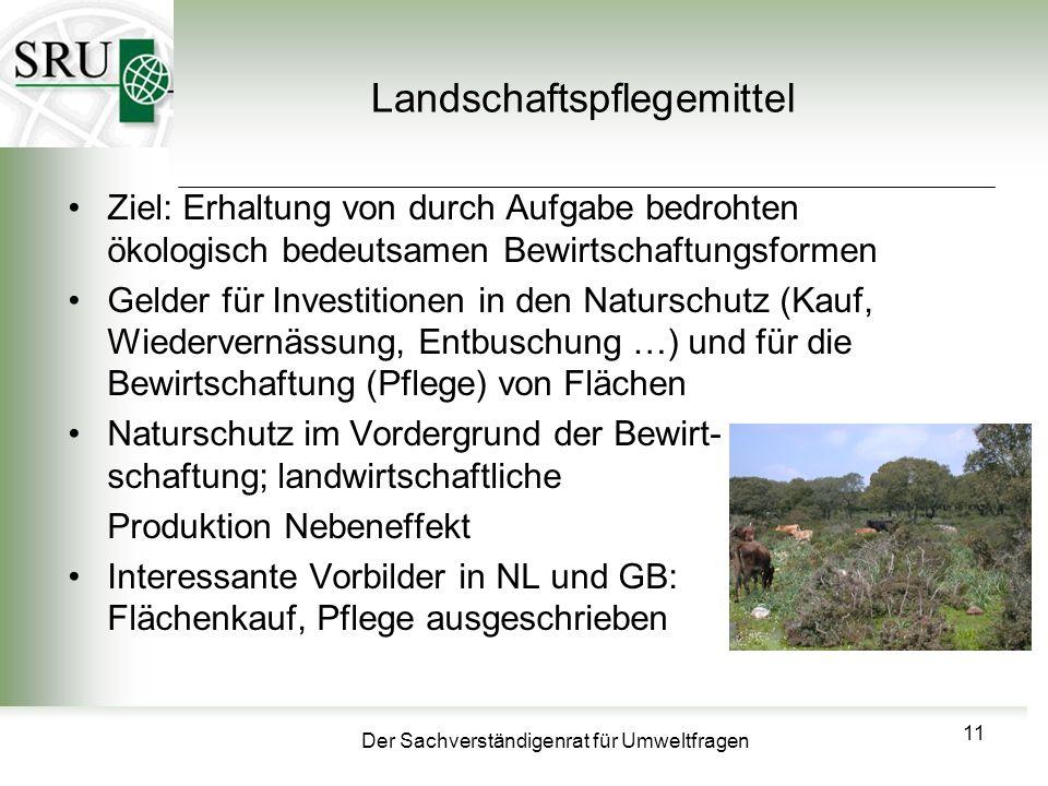 Der Sachverständigenrat für Umweltfragen Landschaftspflegemittel Ziel: Erhaltung von durch Aufgabe bedrohten ökologisch bedeutsamen Bewirtschaftungsfo