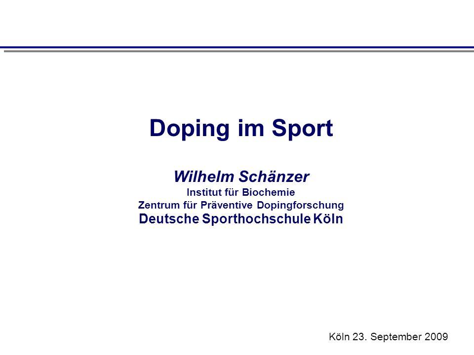 Doping im Sport Wilhelm Schänzer Institut für Biochemie Zentrum für Präventive Dopingforschung Deutsche Sporthochschule Köln Köln 23. September 2009