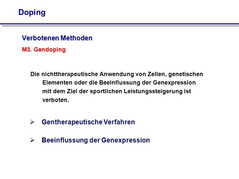 Verbotenen Methoden M3. Gendoping Doping Die nichttherapeutische Anwendung von Zellen, genetischen Elementen oder die Beeinflussung der Genexpression