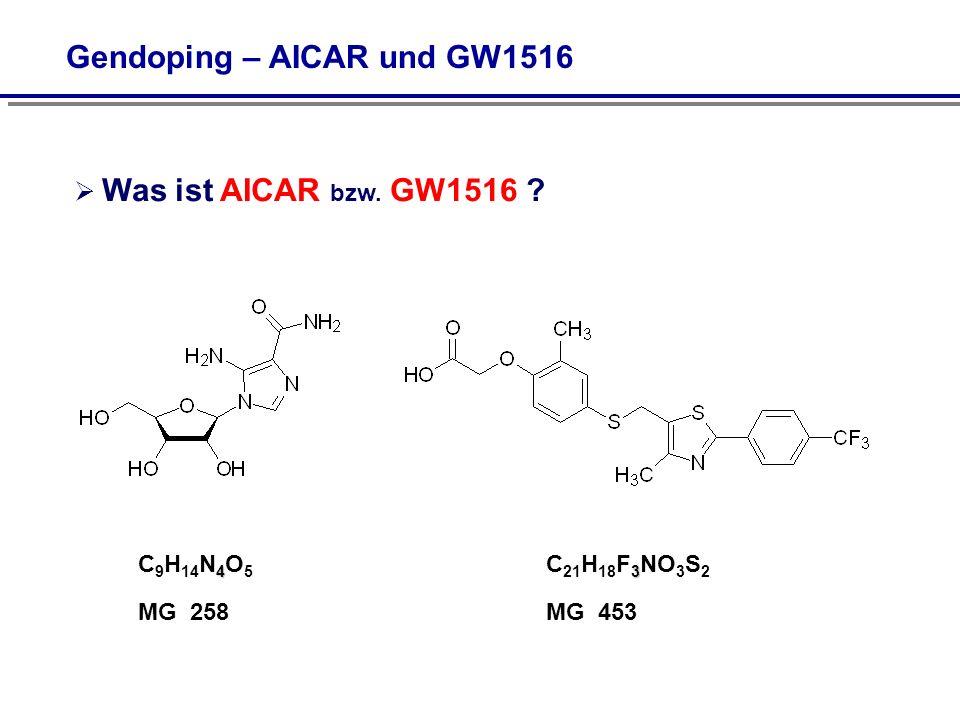 Gendoping – AICAR und GW1516 Was ist AICAR bzw. GW1516 ? 4 C 9 H 14 N 4 O 5 MG 258 3 C 21 H 18 F 3 NO 3 S 2 MG 453