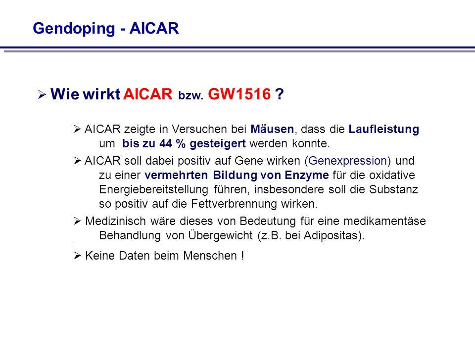 Gendoping - AICAR Wie wirkt AICAR bzw. GW1516 ? AICAR zeigte in Versuchen bei Mäusen, dass die Laufleistung um bis zu 44 % gesteigert werden konnte. A