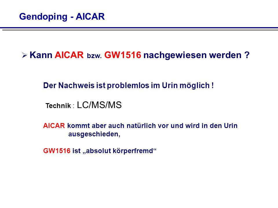 Gendoping - AICAR Kann AICAR bzw. GW1516 nachgewiesen werden ? Der Nachweis ist problemlos im Urin möglich ! Technik : LC/MS/MS AICAR kommt aber auch