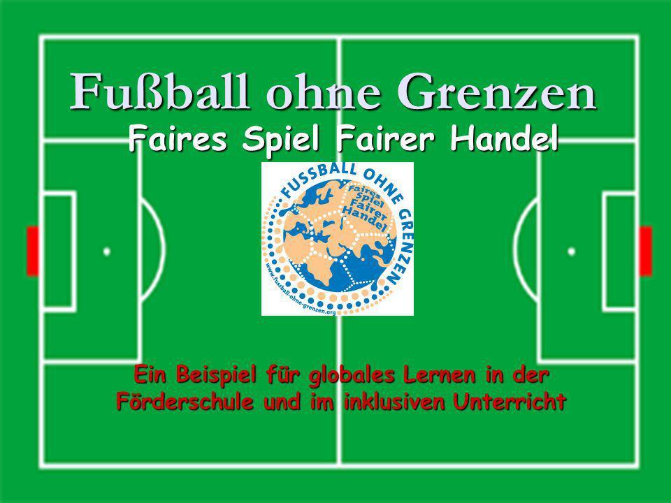 Fußball ohne Grenzen Faires Spiel Fairer Handel Ein Beispiel für globales Lernen in der Förderschule und im inklusiven Unterricht