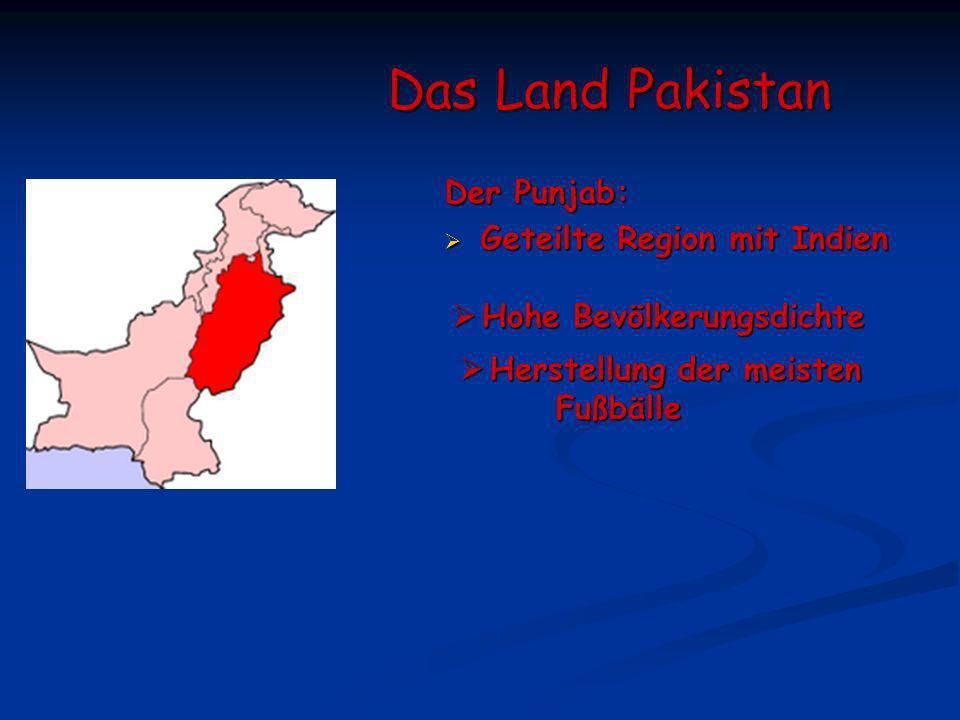 Das Land Pakistan Der Punjab: Geteilte Region mit Indien Geteilte Region mit Indien Hohe Bevölkerungsdichte Hohe Bevölkerungsdichte Herstellung der me