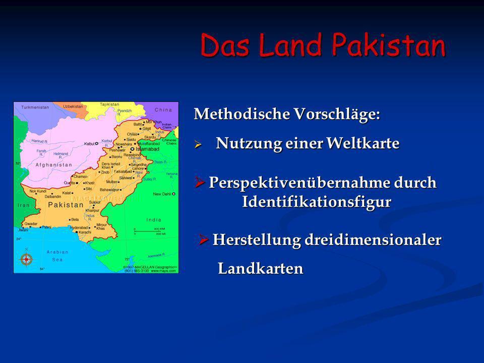 Das Land Pakistan Methodische Vorschläge: Nutzung einer Weltkarte Nutzung einer Weltkarte Perspektivenübernahme durch Identifikationsfigur Perspektive