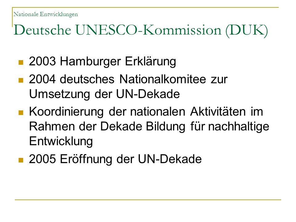 Nationale Entwicklungen Deutsche UNESCO-Kommission (DUK) 2003 Hamburger Erklärung 2004 deutsches Nationalkomitee zur Umsetzung der UN-Dekade Koordinie