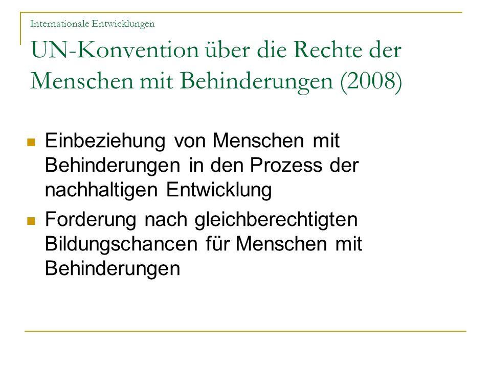 Internationale Entwicklungen UN-Konvention über die Rechte der Menschen mit Behinderungen (2008) Einbeziehung von Menschen mit Behinderungen in den Pr