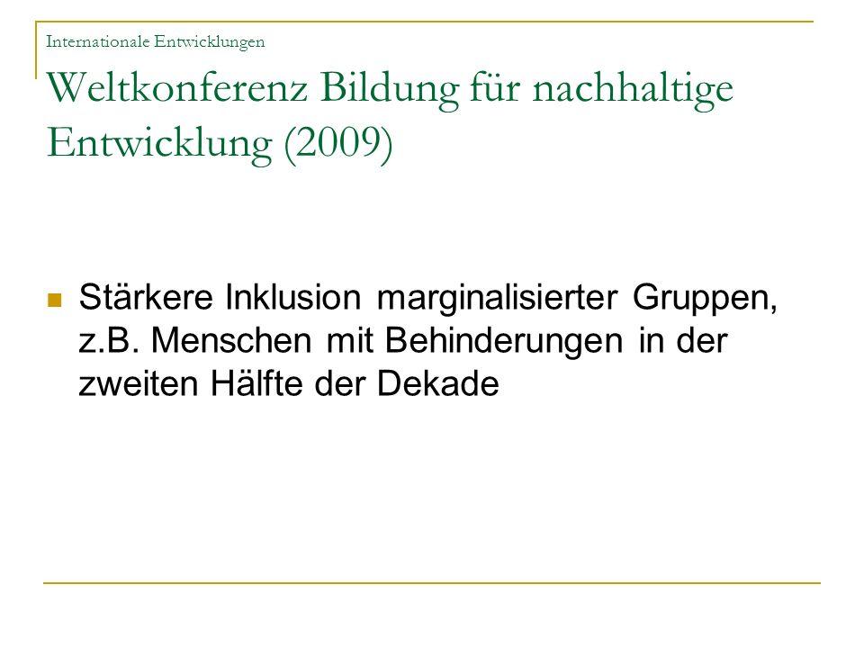 Internationale Entwicklungen Weltkonferenz Bildung für nachhaltige Entwicklung (2009) Stärkere Inklusion marginalisierter Gruppen, z.B. Menschen mit B