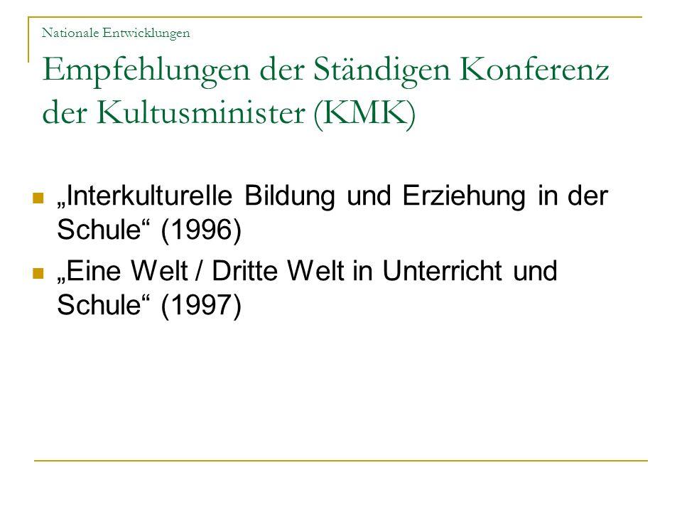 Nationale Entwicklungen Empfehlungen der Ständigen Konferenz der Kultusminister (KMK) Interkulturelle Bildung und Erziehung in der Schule (1996) Eine