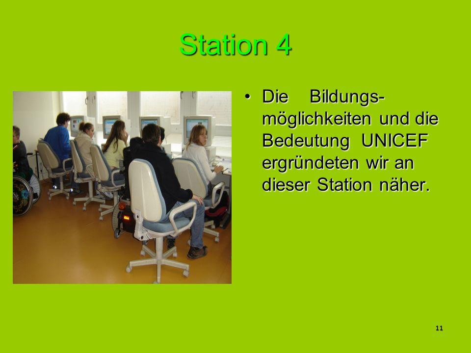 11 Station 4 Die Bildungs- möglichkeiten und die Bedeutung UNICEF ergründeten wir an dieser Station näher.Die Bildungs- möglichkeiten und die Bedeutun