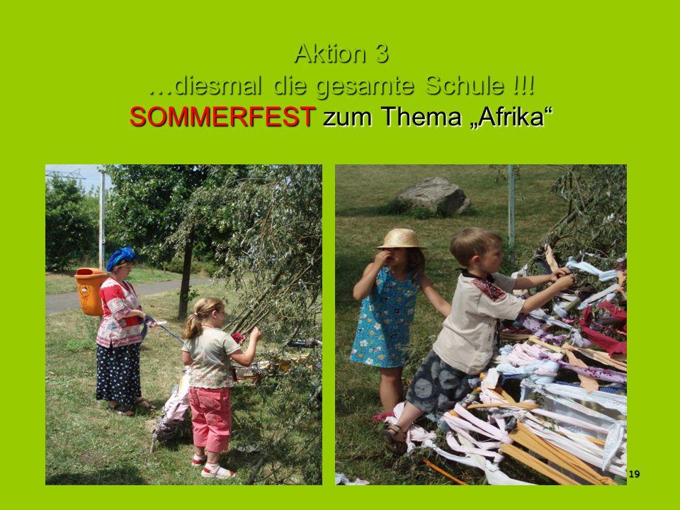 19 Aktion 3 …diesmal die gesamte Schule !!! SOMMERFEST zum Thema Afrika