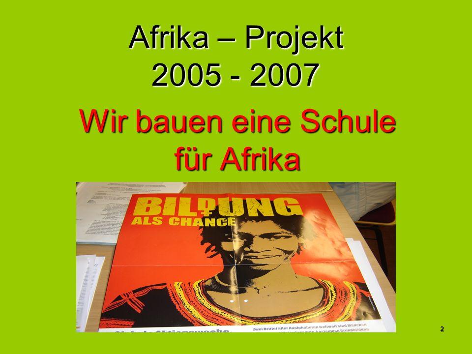 2 Afrika – Projekt 2005 - 2007 Wir bauen eine Schule für Afrika