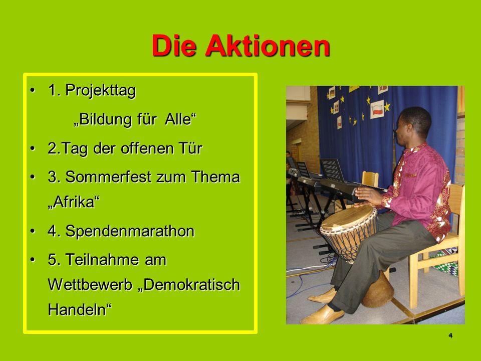 4 Die Aktionen 1. Projekttag1. Projekttag Bildung für Alle Bildung für Alle 2.Tag der offenen Tür2.Tag der offenen Tür 3. Sommerfest zum Thema Afrika3