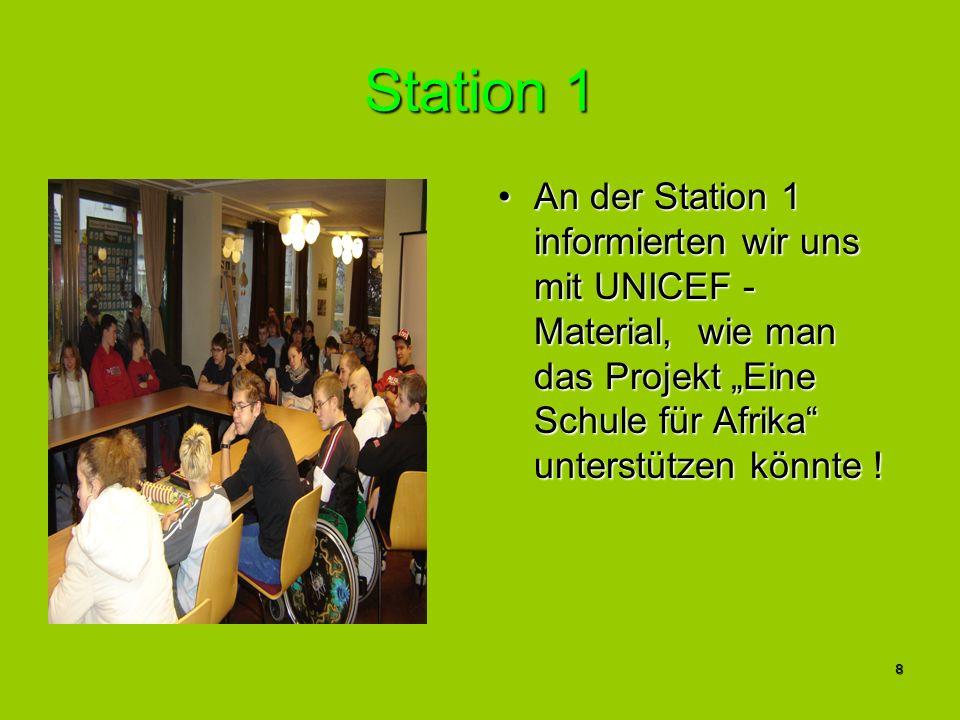8 Station 1 An der Station 1 informierten wir uns mit UNICEF - Material, wie man das Projekt Eine Schule für Afrika unterstützen könnte !An der Statio
