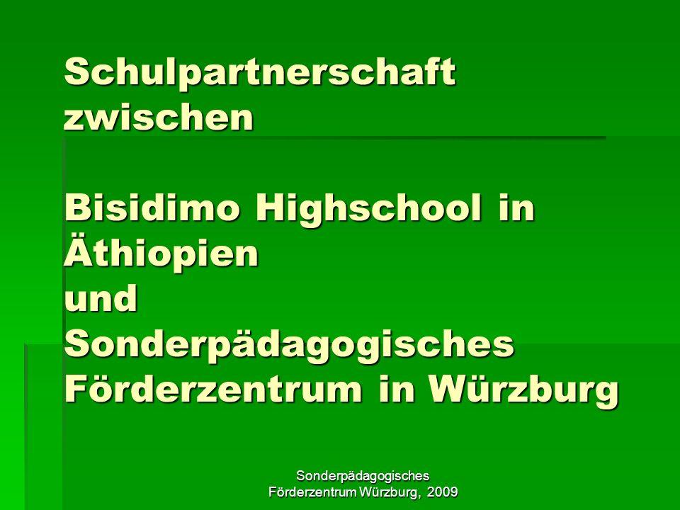 Sonderpädagogisches Förderzentrum Würzburg, 2009 Schulpartnerschaft zwischen Schulpartnerschaft zwischen Bisidimo Highschool in Äthiopien und Sonderpädagogisches Förderzentrum in Würzburg