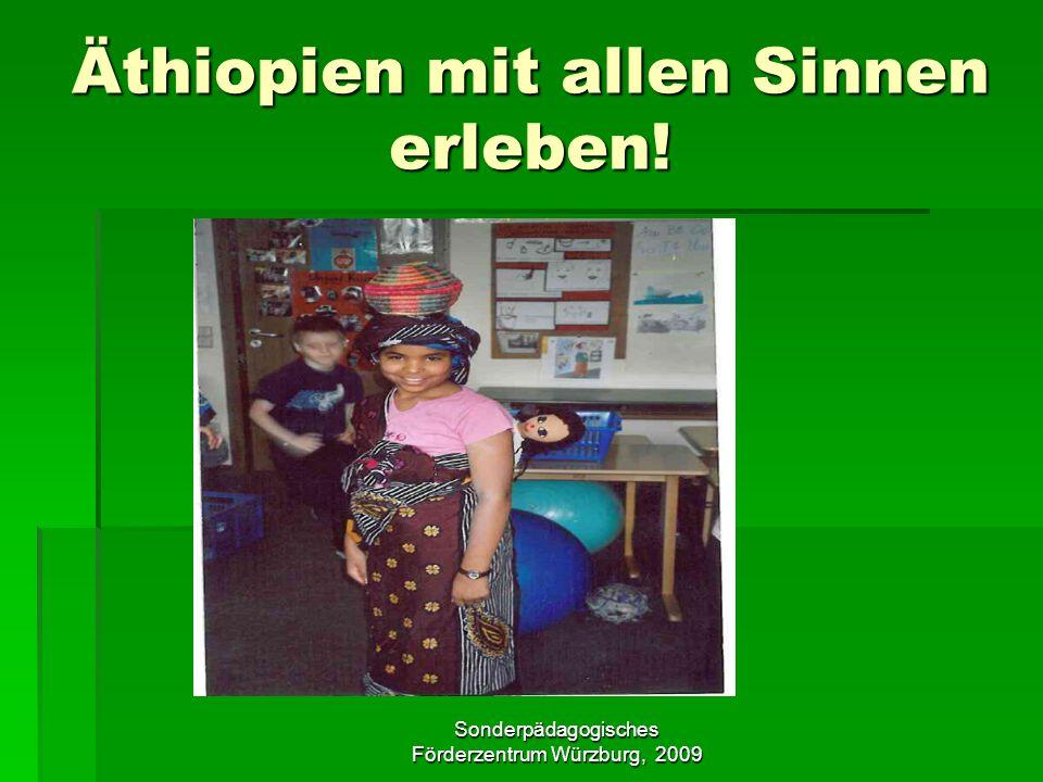 Sonderpädagogisches Förderzentrum Würzburg, 2009 Äthiopien mit allen Sinnen erleben!
