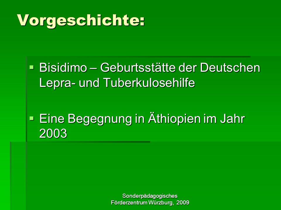 Sonderpädagogisches Förderzentrum Würzburg, 2009 Beginn der Partnerschaft Vorgeschichte: Bisidimo – Geburtsstätte der Deutschen Lepra- und Tuberkulosehilfe Bisidimo – Geburtsstätte der Deutschen Lepra- und Tuberkulosehilfe Eine Begegnung in Äthiopien im Jahr 2003 Eine Begegnung in Äthiopien im Jahr 2003