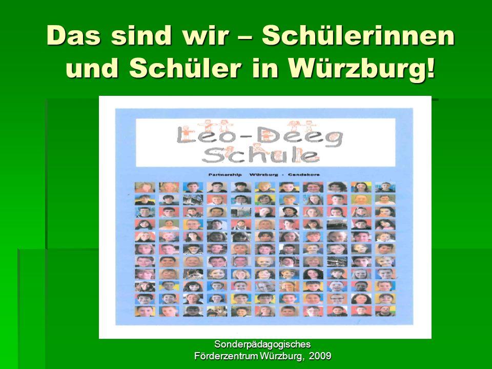Sonderpädagogisches Förderzentrum Würzburg, 2009 Das sind wir – Schülerinnen und Schüler in Würzburg!
