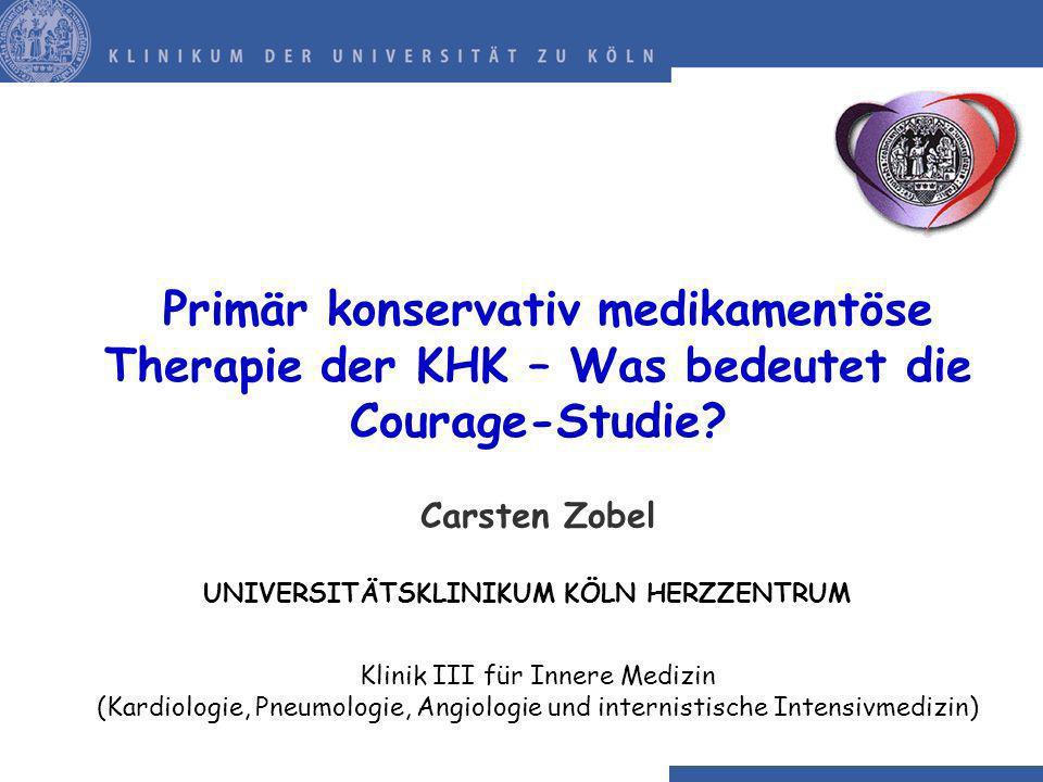 Primär konservativ medikamentöse Therapie der KHK – Was bedeutet die Courage-Studie? Carsten Zobel UNIVERSITÄTSKLINIKUM KÖLN HERZZENTRUM Klinik III fü