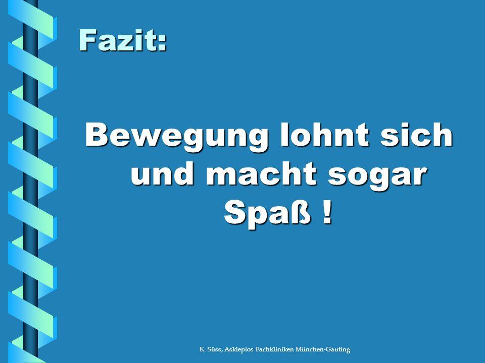 K. Süss, Asklepios Fachkliniken München-Gauting Fazit: Bewegung lohnt sich und macht sogar Spaß !