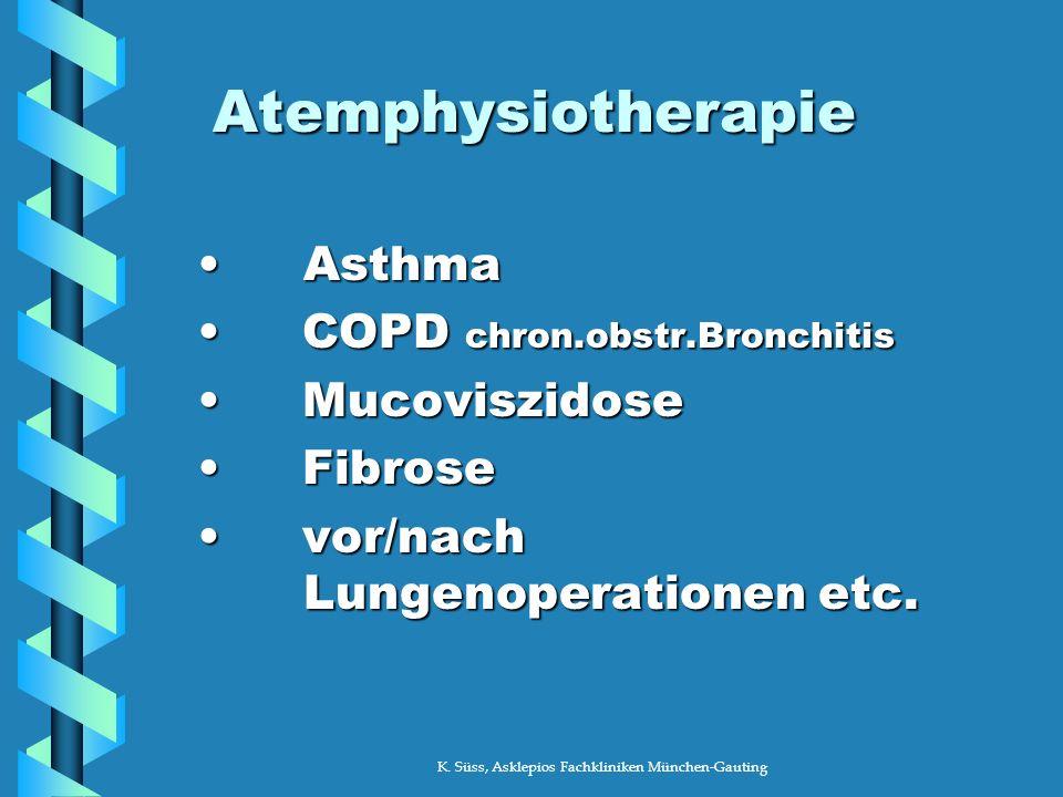 K. Süss, Asklepios Fachkliniken München-Gauting Atemphysiotherapie AsthmaAsthma COPD chron.obstr.Bronchitis COPD chron.obstr.Bronchitis Mucoviszidose