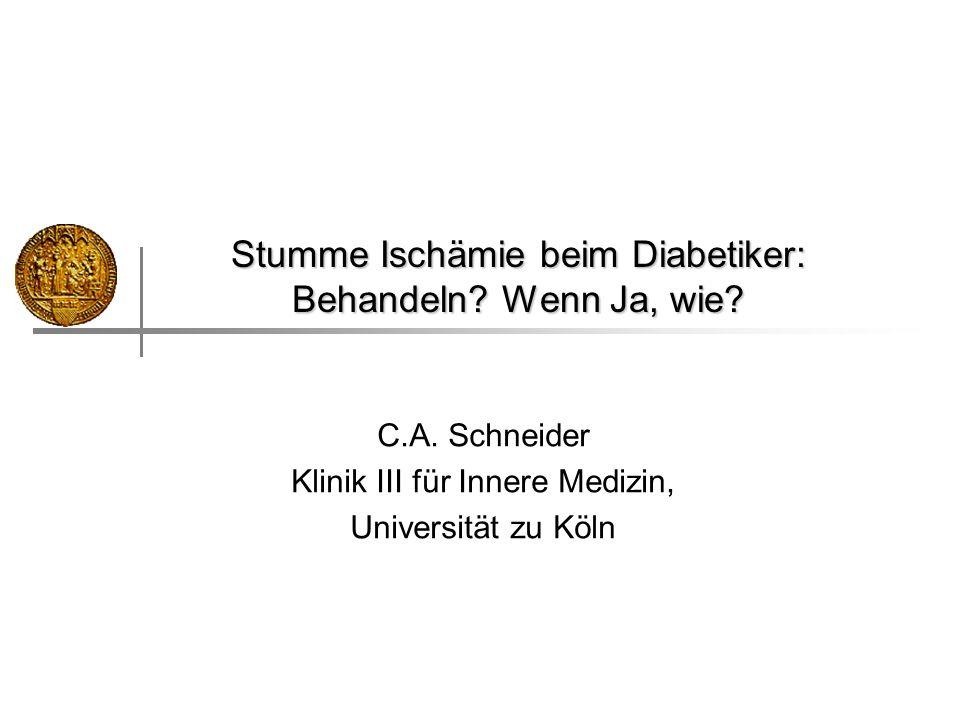 C.A. Schneider Klinik III für Innere Medizin, Universität zu Köln Stumme Ischämie beim Diabetiker: Behandeln? Wenn Ja, wie?