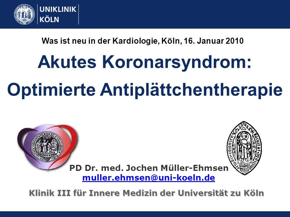 Akutes Koronarsyndrom: Optimierte Antiplättchentherapie Klinik III für Innere Medizin der Universität zu Köln Was ist neu in der Kardiologie, Köln, 16