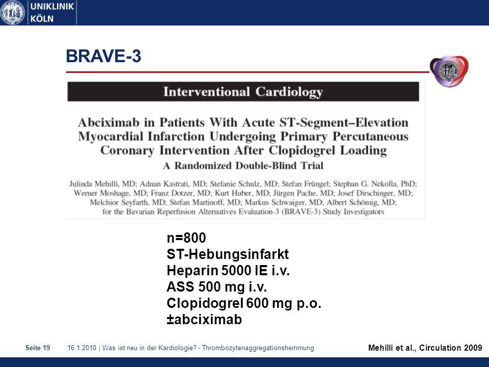 16.1.2010 | Was ist neu in der Kardiologie? - ThrombozytenaggregationshemmungSeite 19 BRAVE-3 Mehilli et al., Circulation 2009 n=800 ST-Hebungsinfarkt