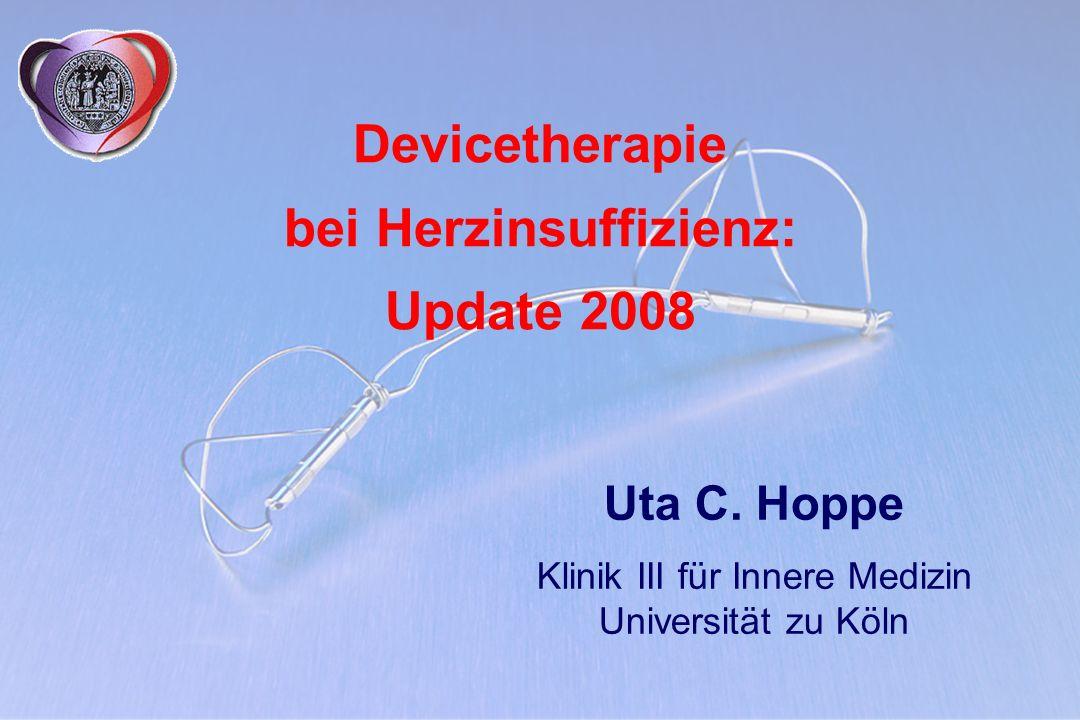 Devicetherapie bei Herzinsuffizienz: Update 2008 Uta C. Hoppe Klinik III für Innere Medizin Universität zu Köln