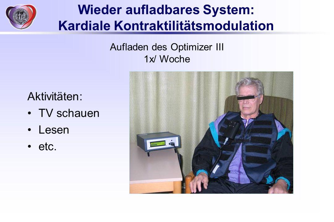 Wieder aufladbares System: Kardiale Kontraktilitätsmodulation Aufladen des Optimizer III 1x/ Woche Aktivitäten: TV schauen Lesen etc.
