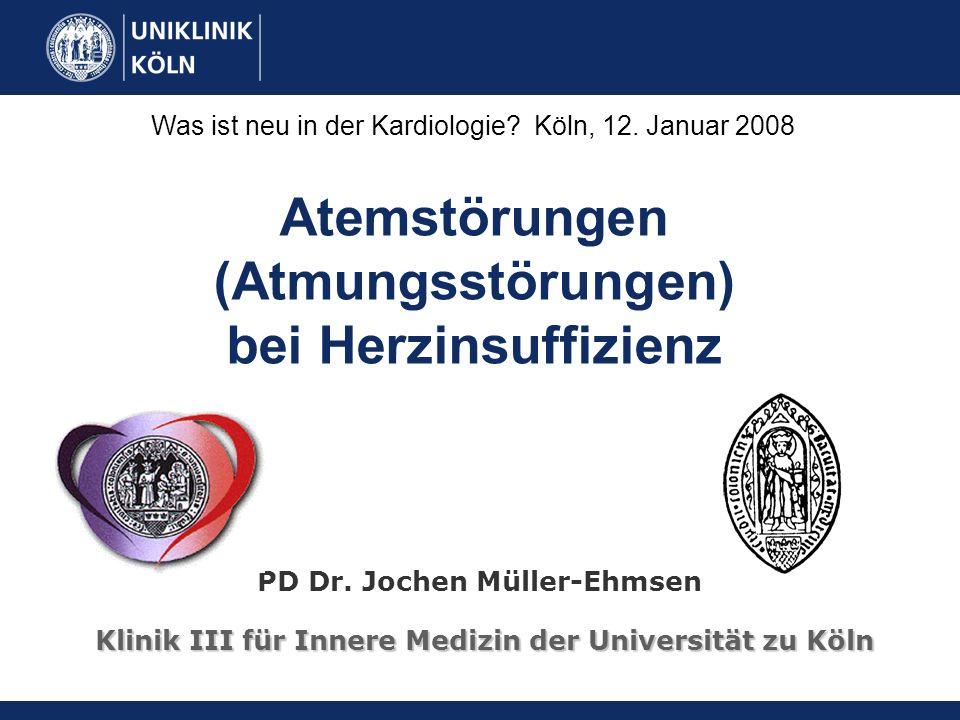 Atemstörungen (Atmungsstörungen) bei Herzinsuffizienz PD Dr. Jochen Müller-Ehmsen Klinik III für Innere Medizin der Universität zu Köln Was ist neu in