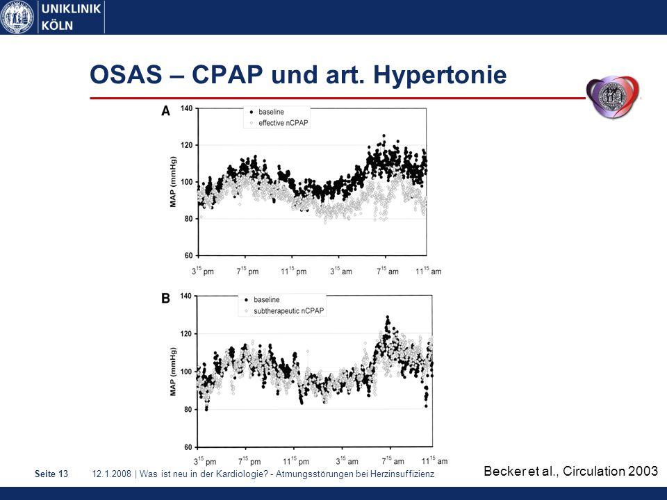 12.1.2008 | Was ist neu in der Kardiologie? - Atmungsstörungen bei HerzinsuffizienzSeite 13 OSAS – CPAP und art. Hypertonie Becker et al., Circulation