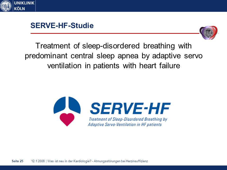 12.1.2008 | Was ist neu in der Kardiologie? - Atmungsstörungen bei HerzinsuffizienzSeite 25 SERVE-HF-Studie Treatment of sleep-disordered breathing wi