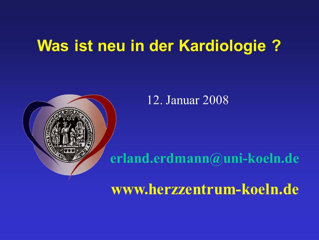 Was ist neu in der Kardiologie ? www.herzzentrum-koeln.de erland.erdmann@uni-koeln.de 12. Januar 2008