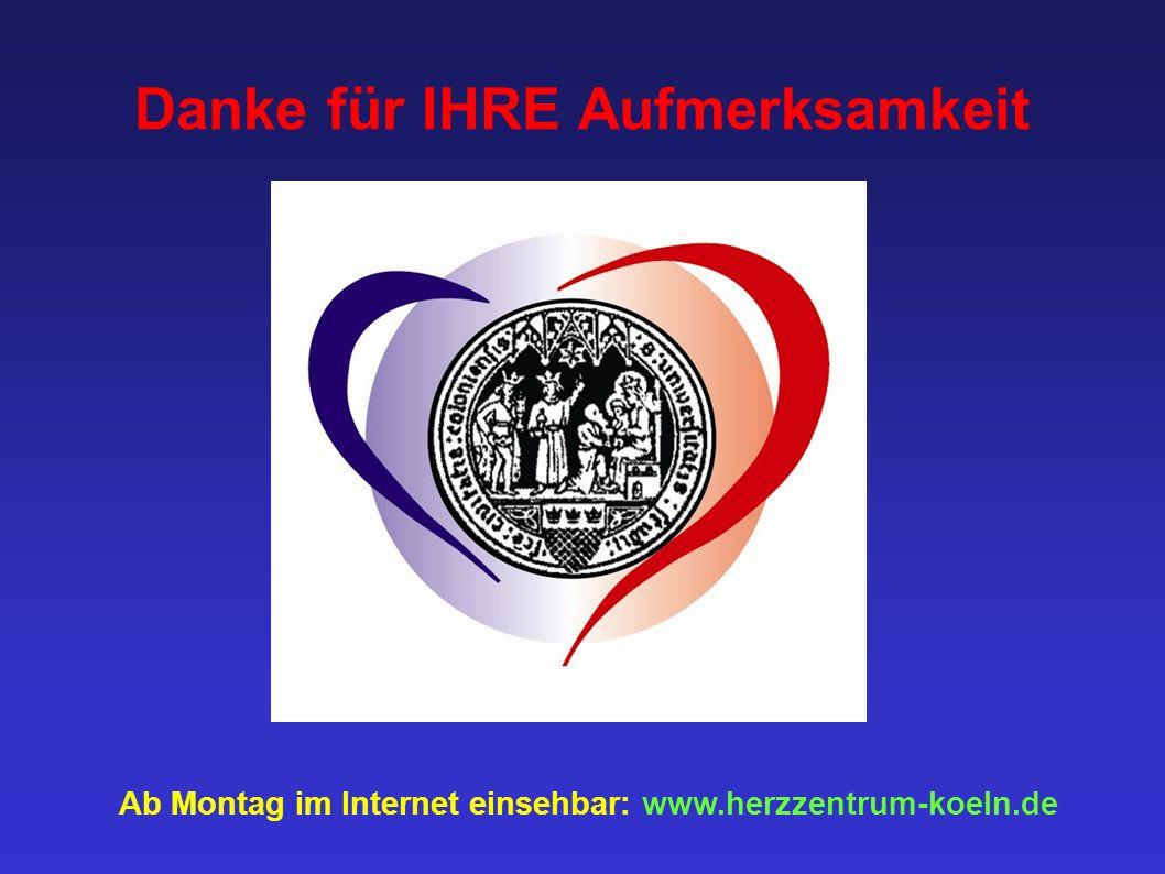 Danke für IHRE Aufmerksamkeit Ab Montag im Internet einsehbar: www.herzzentrum-koeln.de