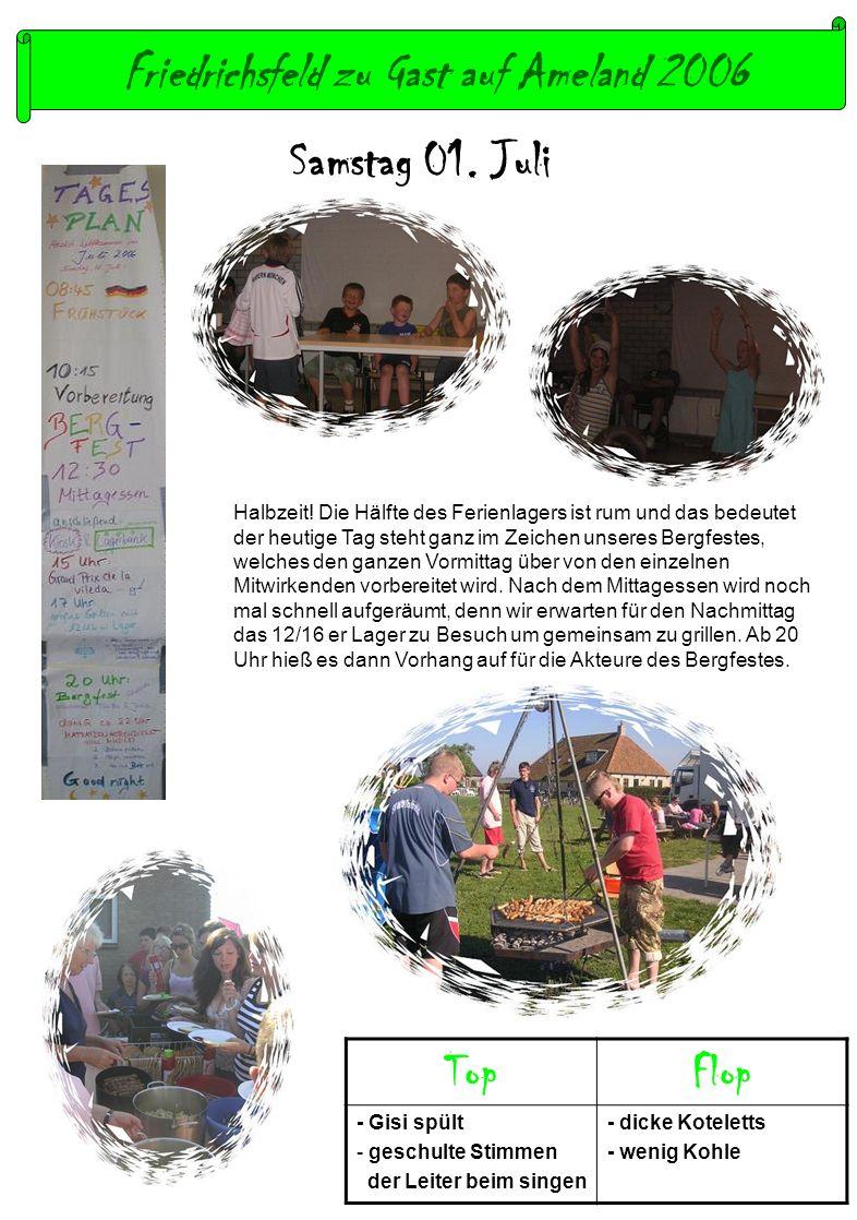 Friedrichsfeld zu Gast auf Ameland 2006 Samstag 01. Juli TopFlop - Gisi spült - geschulte Stimmen der Leiter beim singen - dicke Koteletts - wenig Koh