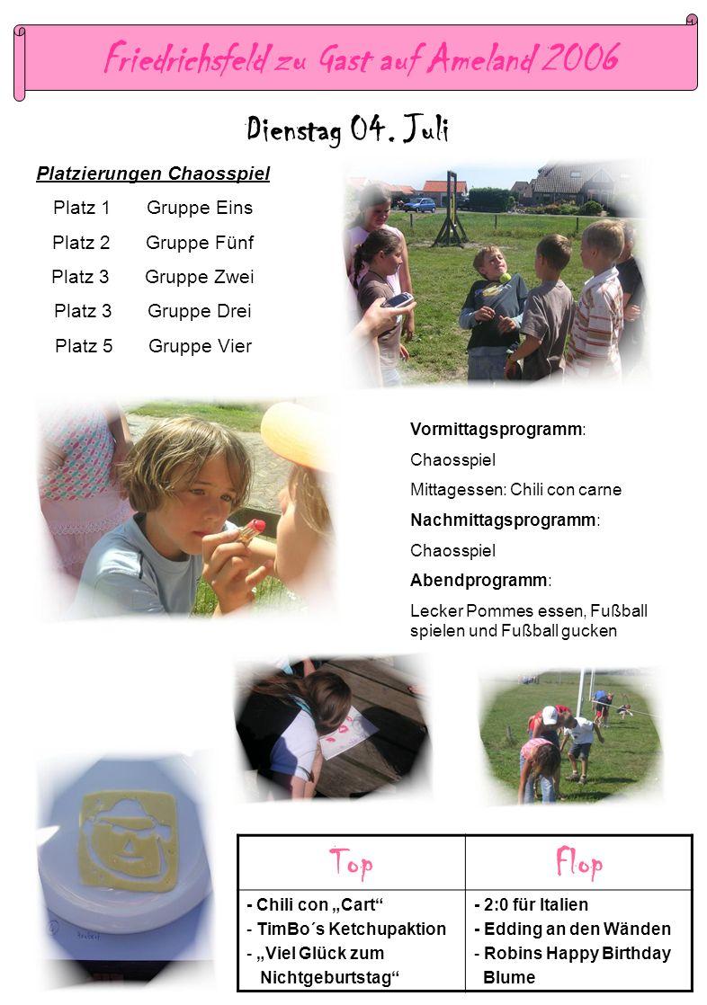 Friedrichsfeld zu Gast auf Ameland 2006 Dienstag 04. Juli TopFlop - Chili con Cart - TimBo´s Ketchupaktion - Viel Glück zum Nichtgeburtstag - 2:0 für