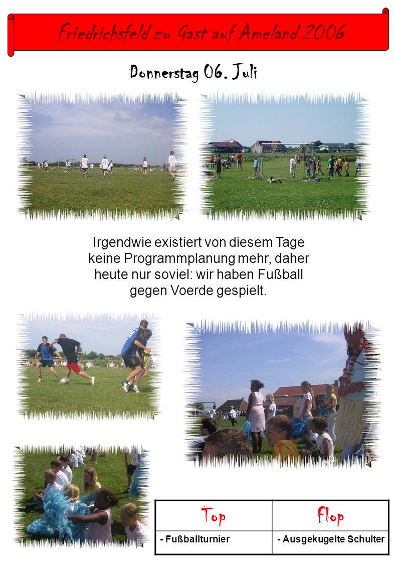 Friedrichsfeld zu Gast auf Ameland 2006 Donnerstag 06. Juli TopFlop - Fußballturnier- Ausgekugelte Schulter Irgendwie existiert von diesem Tage keine