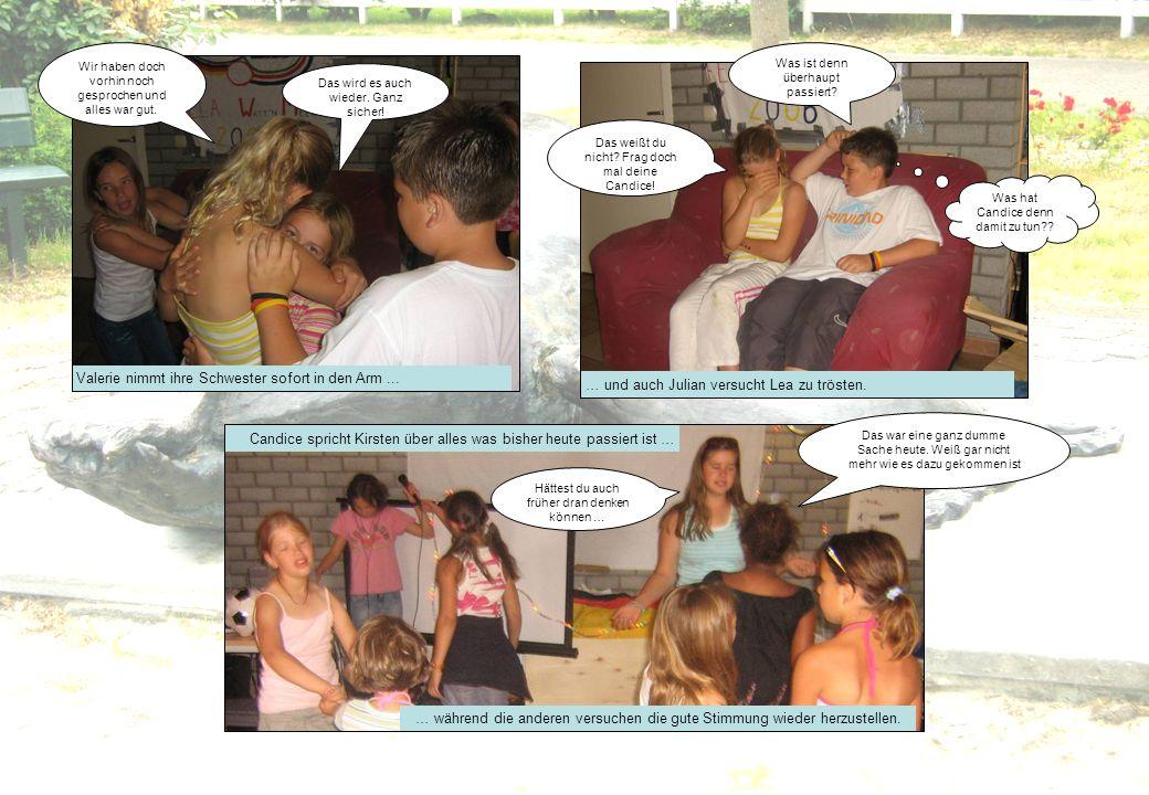 Valerie nimmt ihre Schwester sofort in den Arm... … und auch Julian versucht Lea zu trösten. … während die anderen versuchen die gute Stimmung wieder