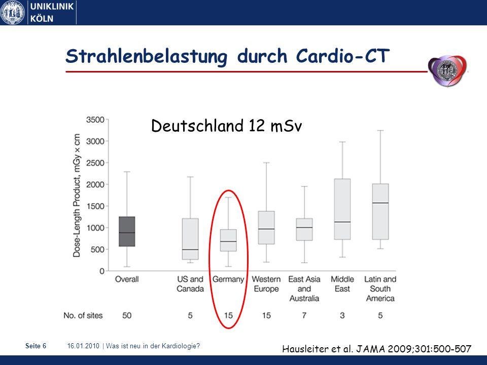 16.01.2010   Was ist neu in der Kardiologie?Seite 7 Strahlenbelastung Natürliche Strahlenbelastung/Jahr 2-3 mSv Röntgen-Thorax0,04 mSv CT-Abdomen10-20 mSv Myokardszintigraphie10-20 mSv Herzkatheter2,3-22,7 mSv Einstein et al.