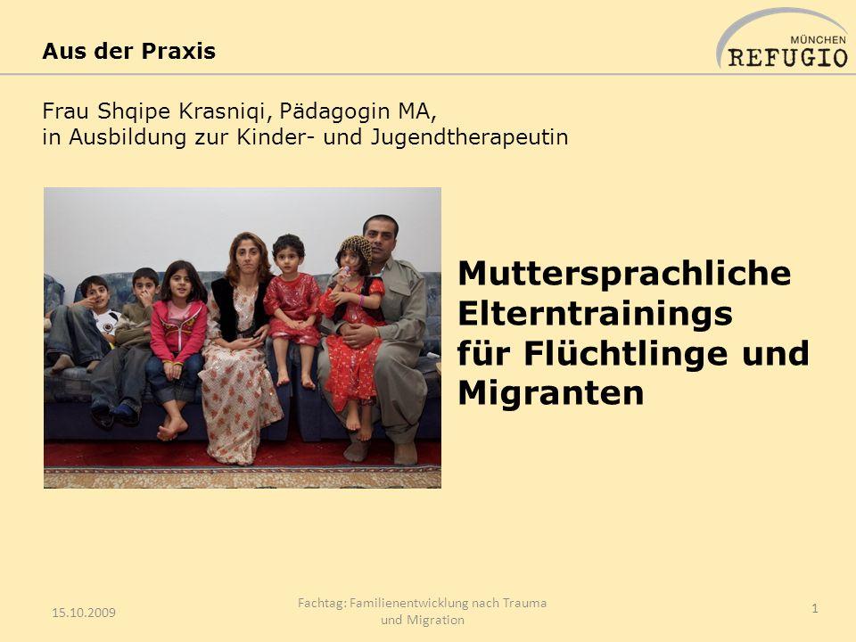15.10.2009 Fachtag: Familienentwicklung nach Trauma und Migration 1 Muttersprachliche Elterntrainings für Flüchtlinge und Migranten Frau Shqipe Krasni