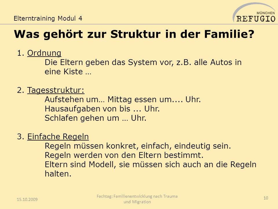 Was gehört zur Struktur in der Familie? 15.10.2009 Fachtag: Familienentwicklung nach Trauma und Migration 10 1. Ordnung Die Eltern geben das System vo