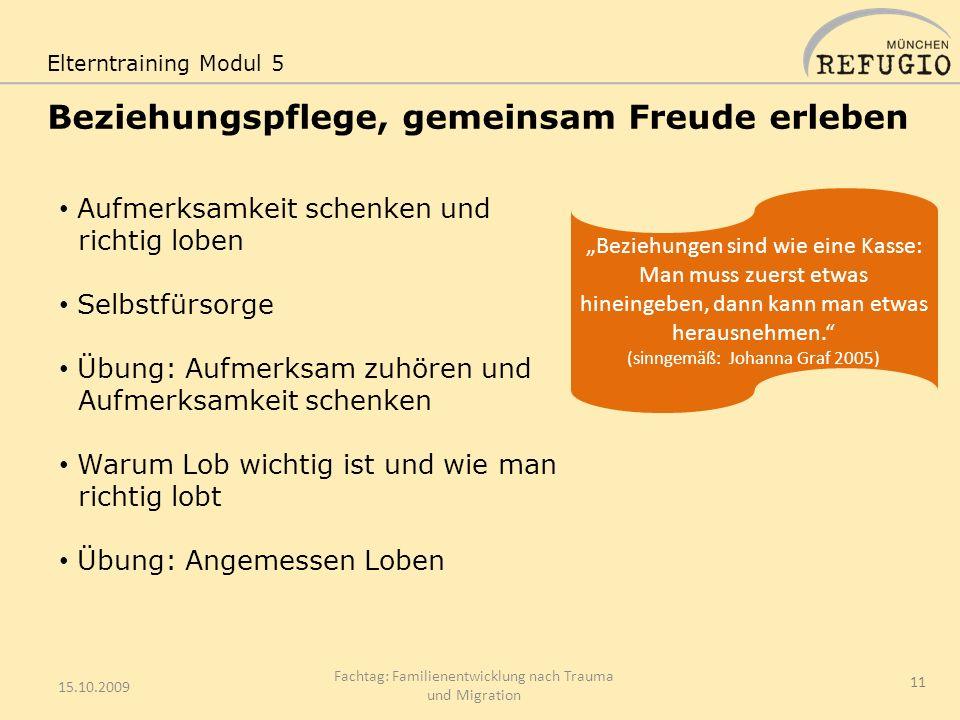 Beziehungspflege, gemeinsam Freude erleben 15.10.2009 Fachtag: Familienentwicklung nach Trauma und Migration 11 Elterntraining Modul 5 Aufmerksamkeit
