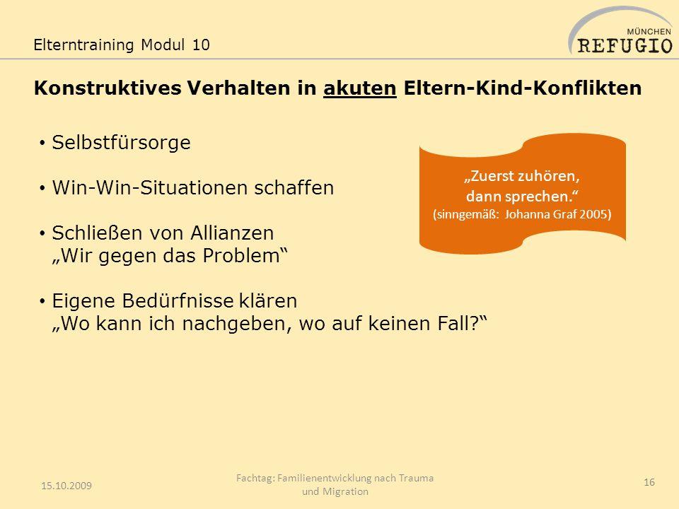 Konstruktives Verhalten in akuten Eltern-Kind-Konflikten 15.10.2009 Fachtag: Familienentwicklung nach Trauma und Migration 16 Elterntraining Modul 10