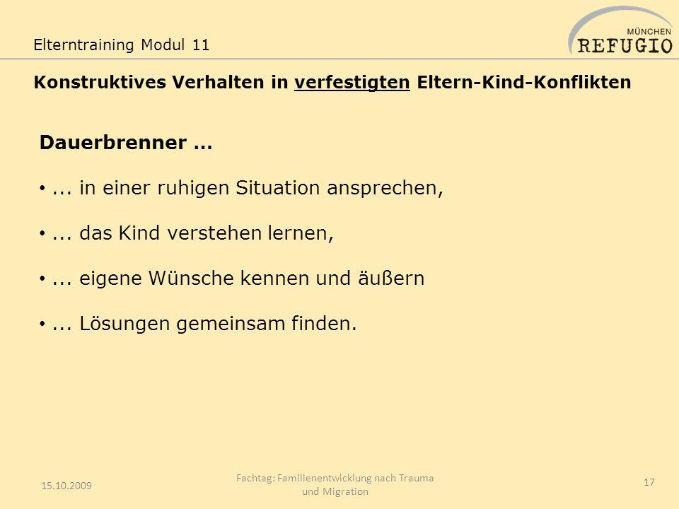 15.10.2009 Fachtag: Familienentwicklung nach Trauma und Migration 17 Elterntraining Modul 11 Konstruktives Verhalten in verfestigten Eltern-Kind-Konfl