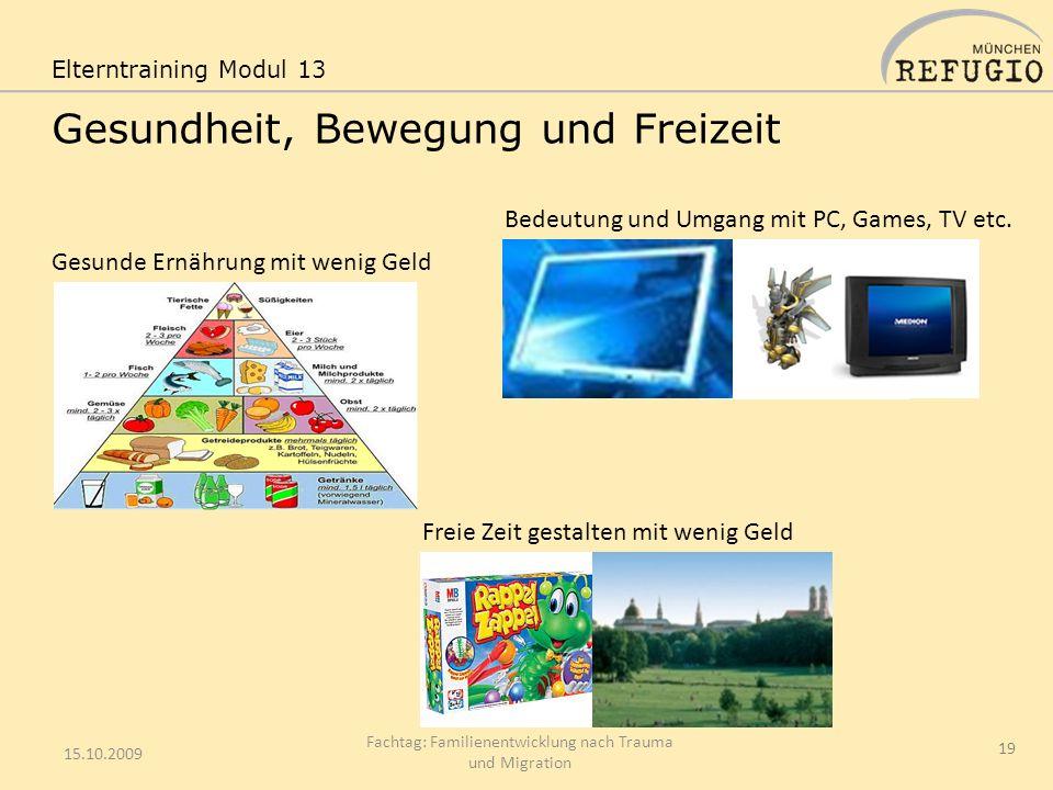 Gesundheit, Bewegung und Freizeit 15.10.2009 Fachtag: Familienentwicklung nach Trauma und Migration 19 Elterntraining Modul 13 Gesunde Ernährung mit w