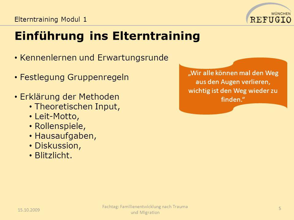 Einführung ins Elterntraining 15.10.2009 Fachtag: Familienentwicklung nach Trauma und Migration 5 Kennenlernen und Erwartungsrunde Festlegung Gruppenr