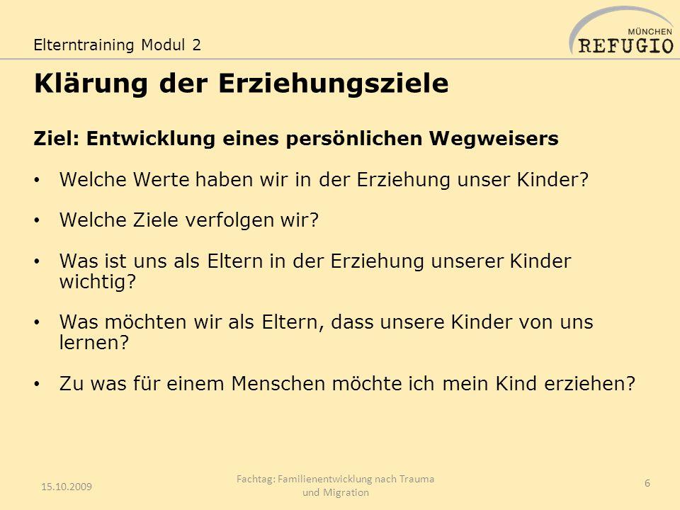 Klärung der Erziehungsziele 15.10.2009 Fachtag: Familienentwicklung nach Trauma und Migration 6 Ziel: Entwicklung eines persönlichen Wegweisers Welche